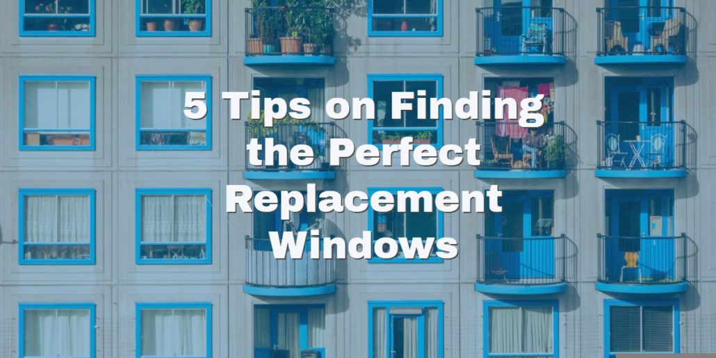 5 tips on window replacement